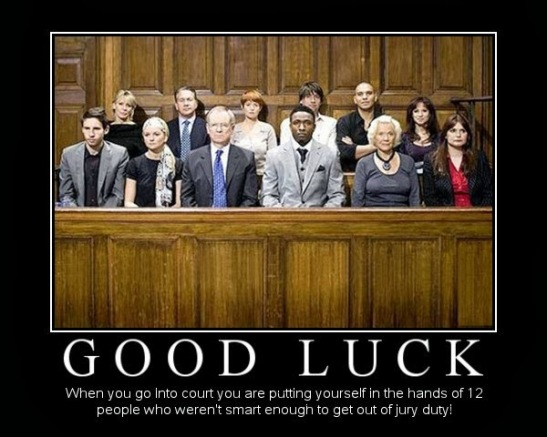good-luck-when-you-go-into-court-you-are-putting-yourself-in-the-hands-of-12-people-who-weren-39-t-smart-enough-to-get-out-of-jury-duty